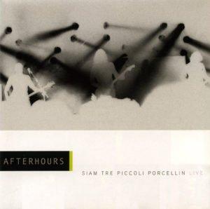 SIAM TRE PICCOLI PORCELLIN - AFTERHOURS (2001)